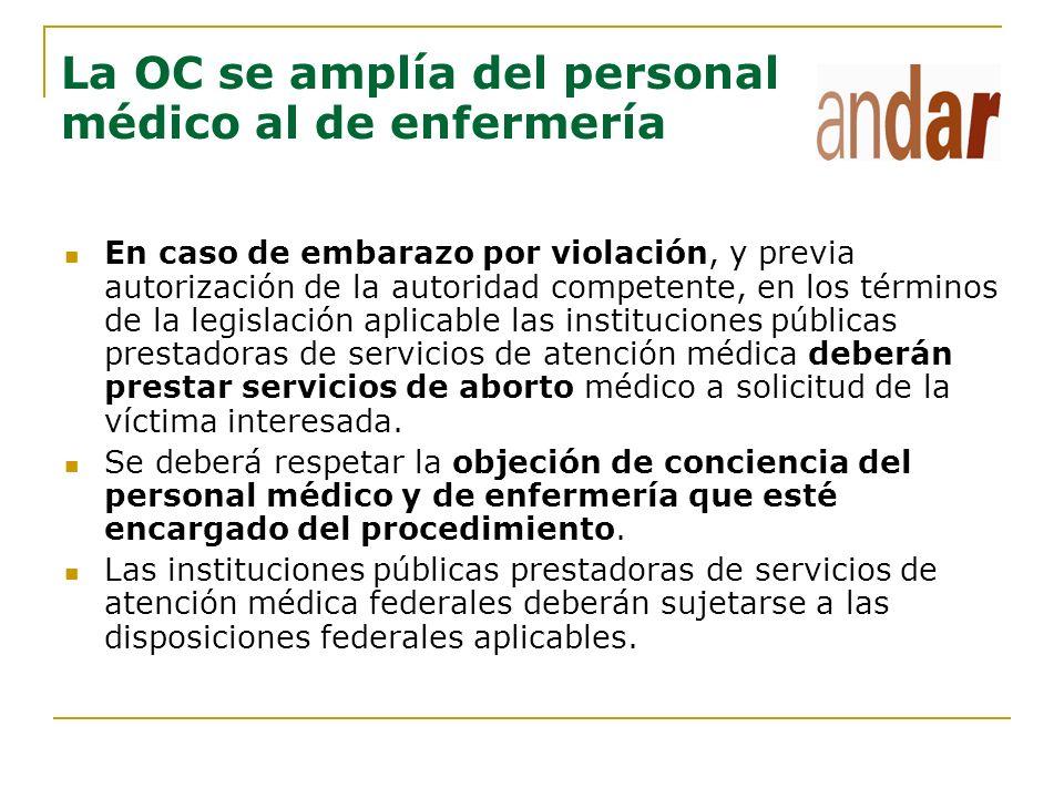 La OC se amplía del personal médico al de enfermería En caso de embarazo por violación, y previa autorización de la autoridad competente, en los térmi
