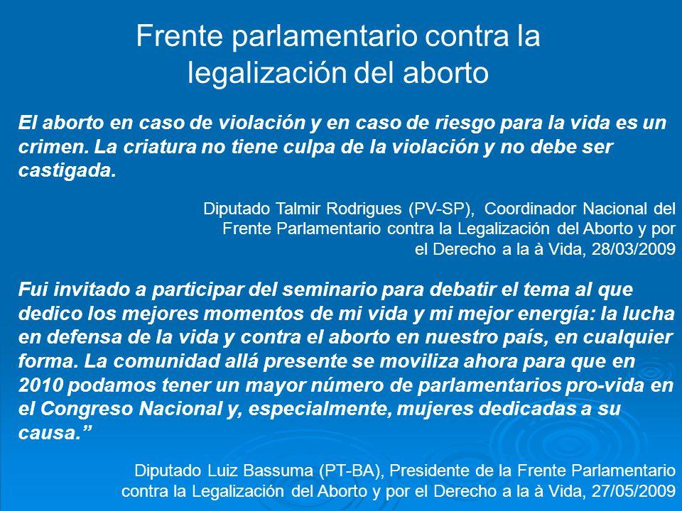 Frente parlamentario contra la legalización del aborto El aborto en caso de violación y en caso de riesgo para la vida es un crimen.