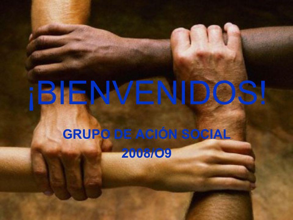 ¡BIENVENIDOS! GRUPO DE ACIÓN SOCIAL 2008/O9
