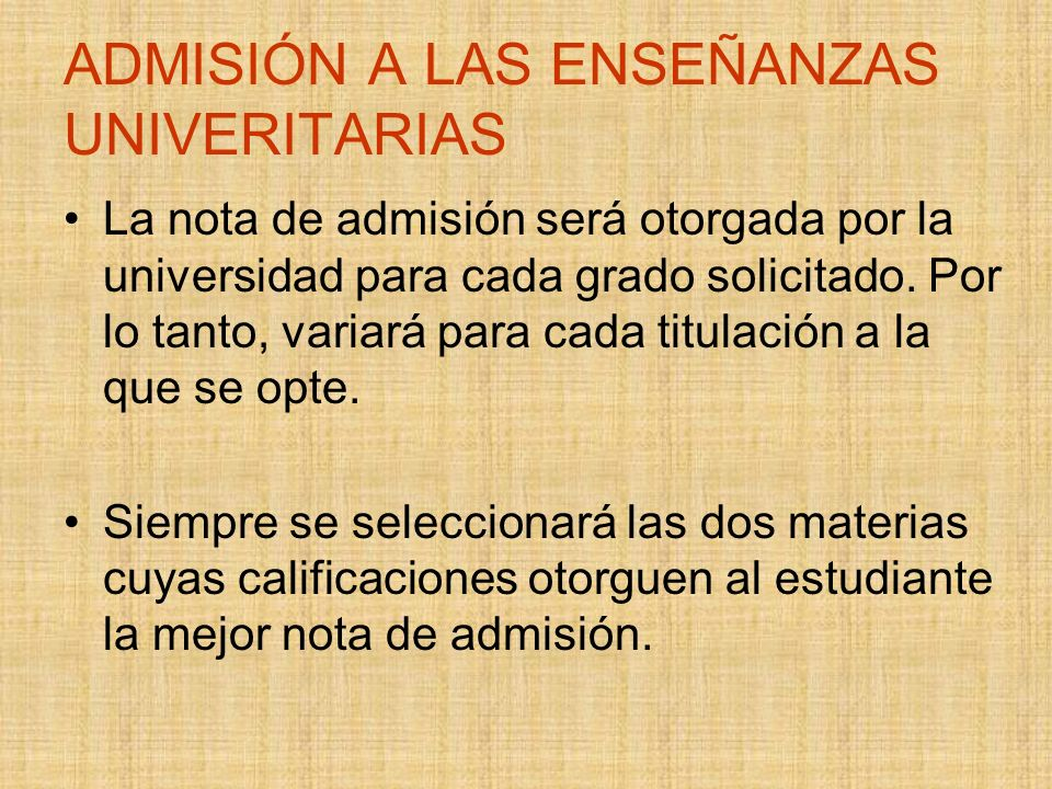 ADMISIÓN A LAS ENSEÑANZAS UNIVERITARIAS La nota de admisión será otorgada por la universidad para cada grado solicitado.