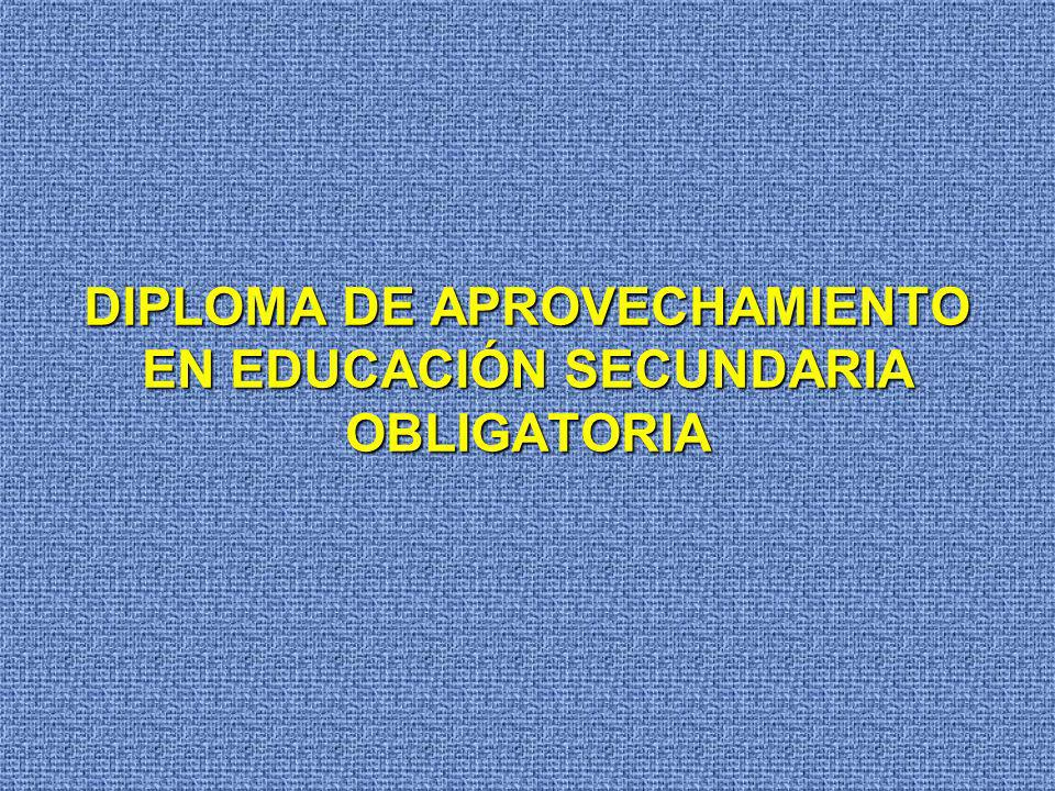 DIPLOMA DE APROVECHAMIENTO EN EDUCACIÓN SECUNDARIA OBLIGATORIA