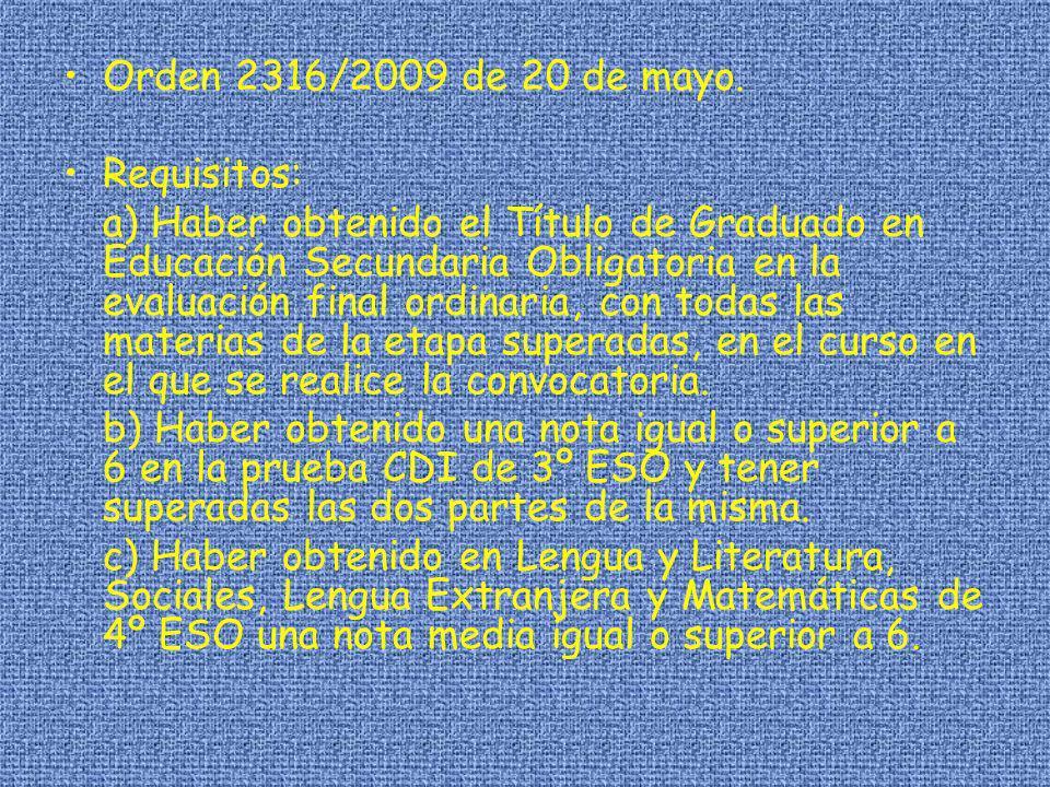 Orden 2316/2009 de 20 de mayo. Requisitos: a) Haber obtenido el Título de Graduado en Educación Secundaria Obligatoria en la evaluación final ordinari