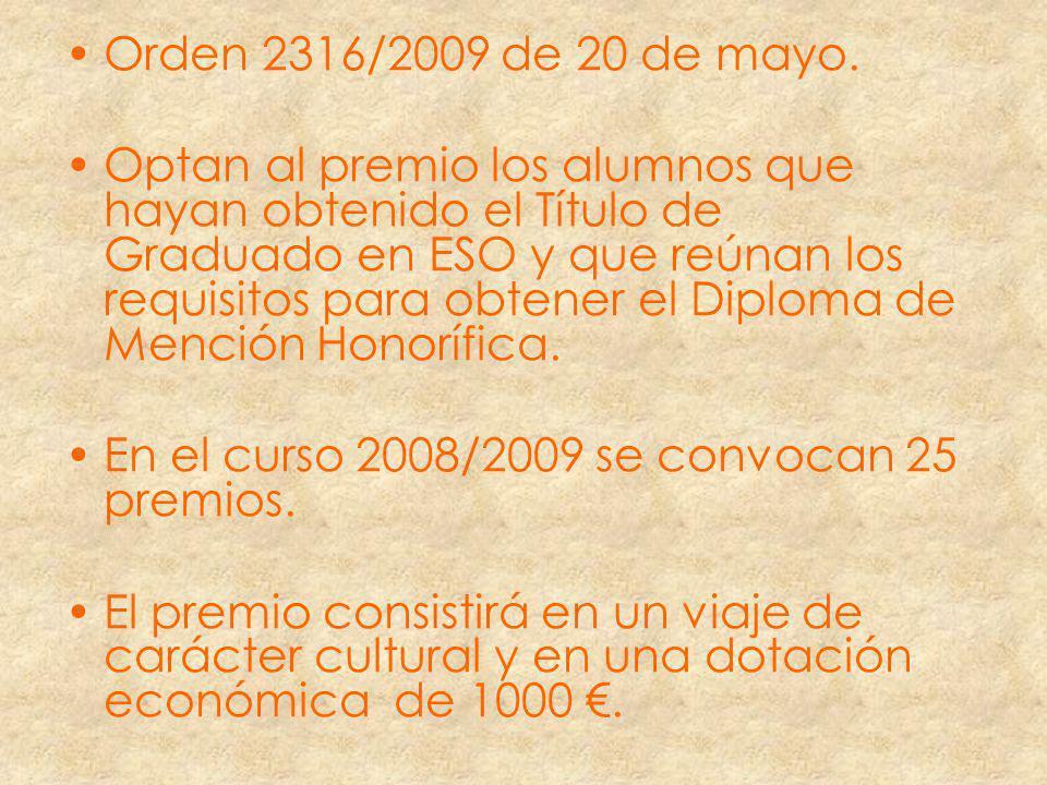Orden 2316/2009 de 20 de mayo. Optan al premio los alumnos que hayan obtenido el Título de Graduado en ESO y que reúnan los requisitos para obtener el