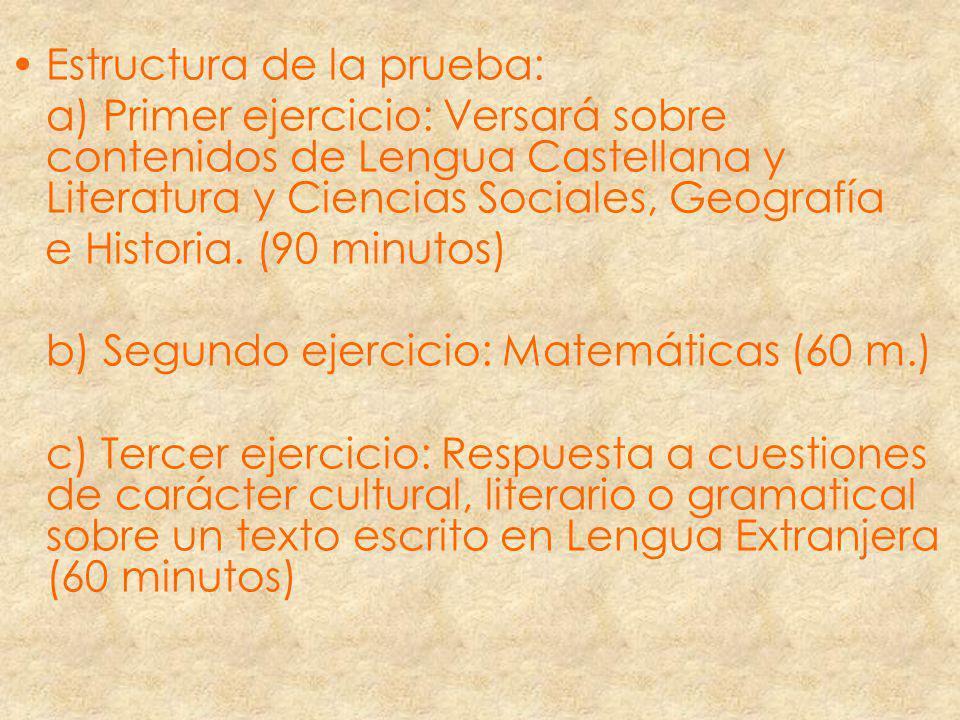 Estructura de la prueba: a) Primer ejercicio: Versará sobre contenidos de Lengua Castellana y Literatura y Ciencias Sociales, Geografía e Historia. (9