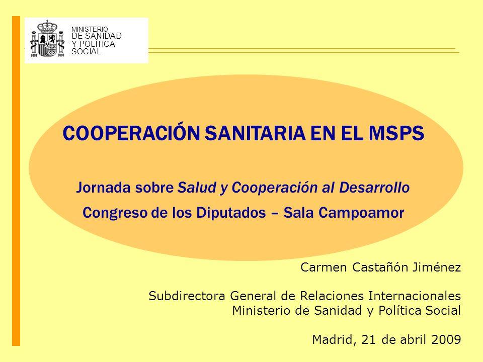 COOPERACIÓN SANITARIA EN EL MSPS Jornada sobre Salud y Cooperación al Desarrollo Congreso de los Diputados – Sala Campoamor Carmen Castañón Jiménez Su