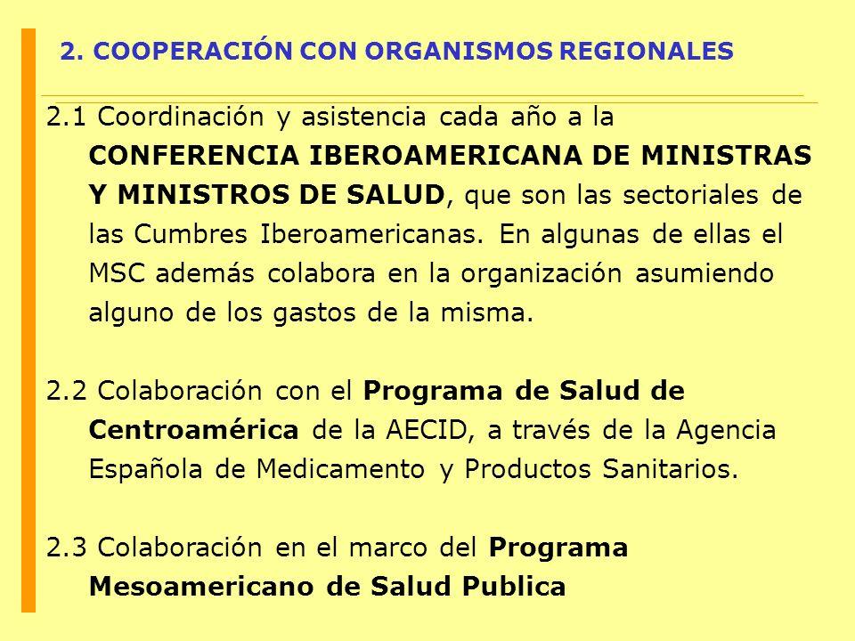 2. COOPERACIÓN CON ORGANISMOS REGIONALES 2.1 Coordinación y asistencia cada año a la CONFERENCIA IBEROAMERICANA DE MINISTRAS Y MINISTROS DE SALUD, que