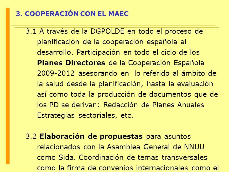 3. COOPERACIÓN CON EL MAEC 3.1 A través de la DGPOLDE en todo el proceso de planificación de la cooperación española al desarrollo. Participación en t