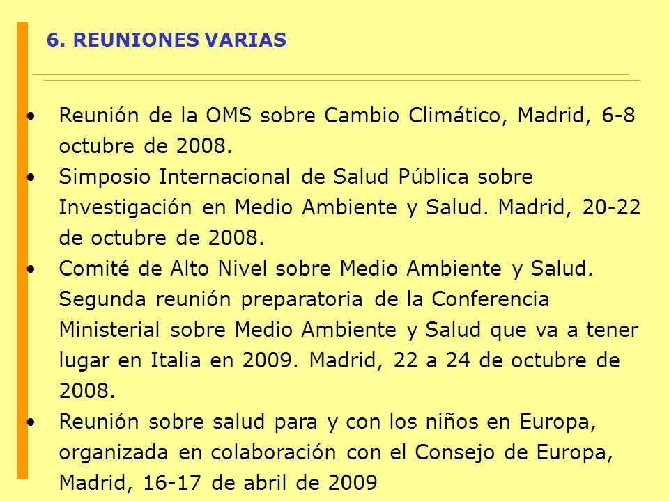 6. REUNIONES VARIAS Reunión de la OMS sobre Cambio Climático, Madrid, 6-8 octubre de 2008. Simposio Internacional de Salud Pública sobre Investigación