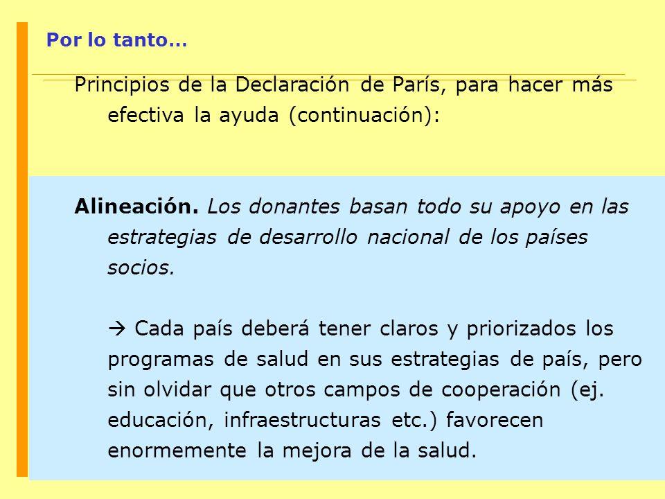 Por lo tanto… Principios de la Declaración de París, para hacer más efectiva la ayuda (continuación): Alineación. Los donantes basan todo su apoyo en