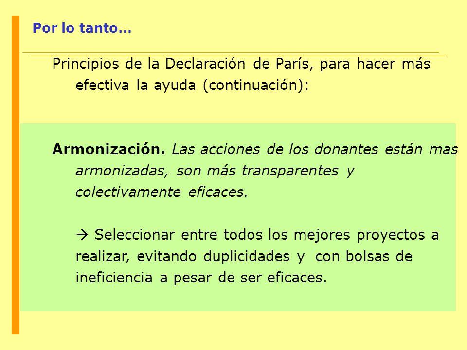 Por lo tanto… Principios de la Declaración de París, para hacer más efectiva la ayuda (continuación): Armonización. Las acciones de los donantes están