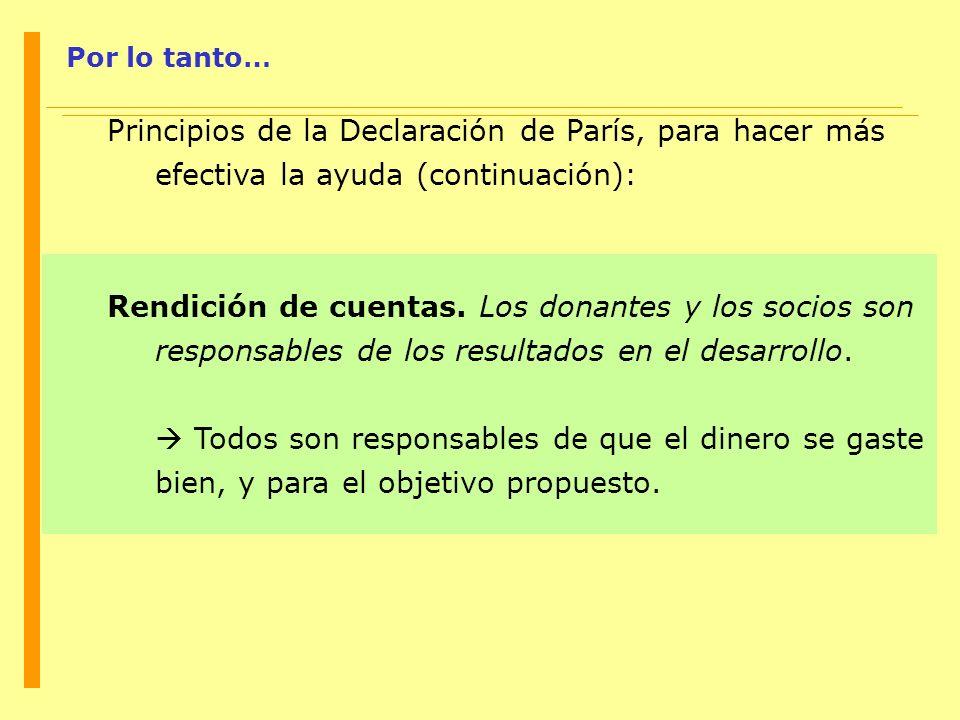 Por lo tanto… Principios de la Declaración de París, para hacer más efectiva la ayuda (continuación): Rendición de cuentas. Los donantes y los socios