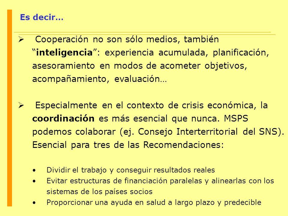 Es decir… Cooperación no son sólo medios, tambiéninteligencia: experiencia acumulada, planificación, asesoramiento en modos de acometer objetivos, aco