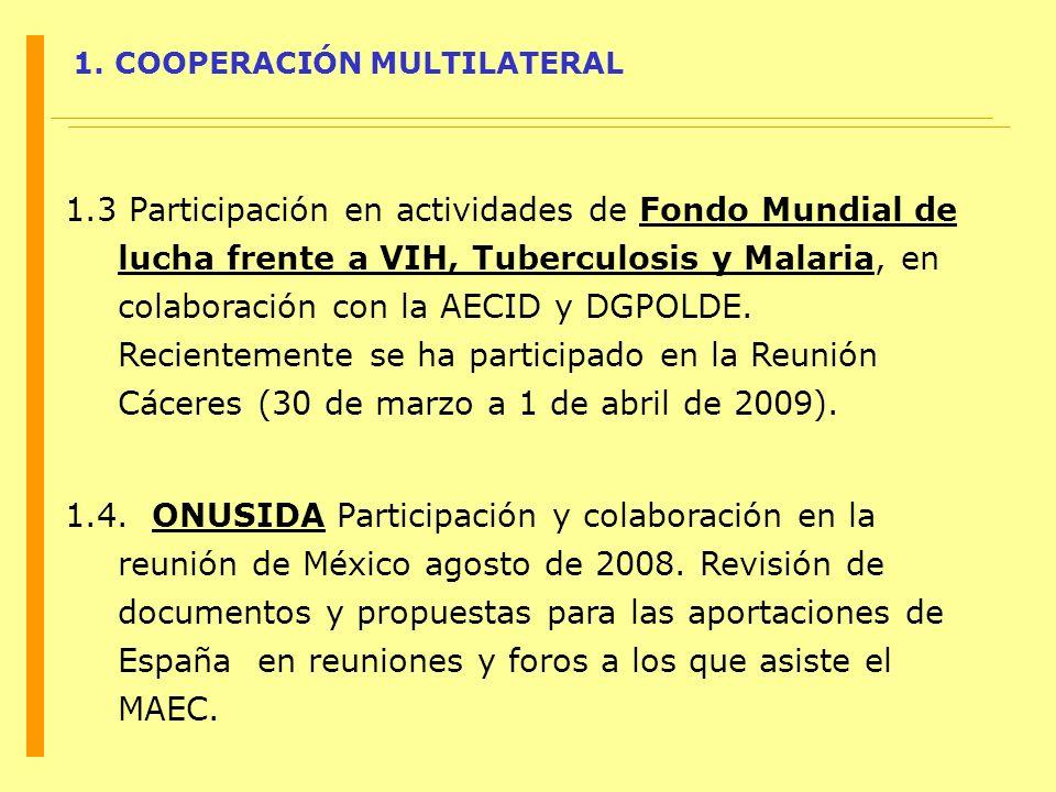1. COOPERACIÓN MULTILATERAL 1.3 Participación en actividades de Fondo Mundial de lucha frente a VIH, Tuberculosis y Malaria, en colaboración con la AE