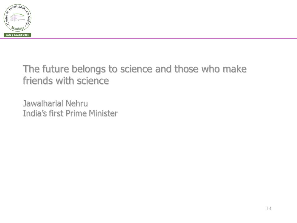 14 The future belongs to science and those who make friends with science Jawalharlal Nehru Indias first Prime Minister