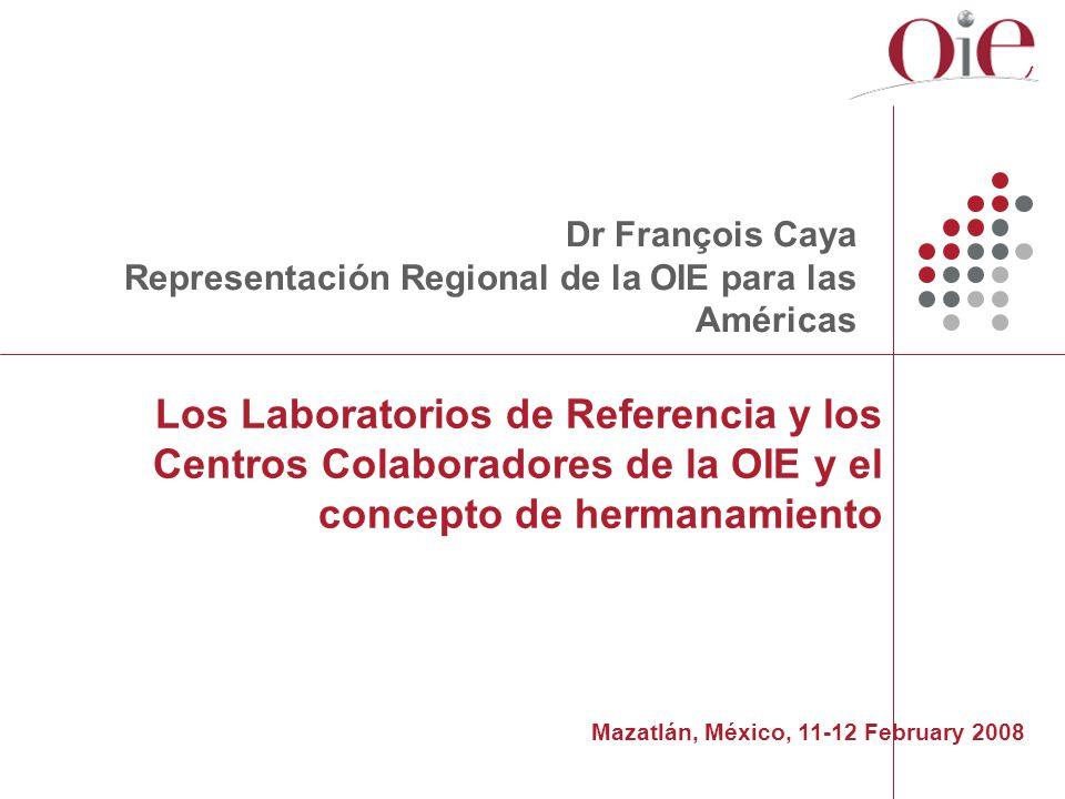 2 Laboratorios de Referencia y Centros Colaboradores de la OIE Laboratorios de Referencia: designados con el objeto de explorar todos los asuntos relacionados con las enfermedades que figuran en la lista de la OIE.