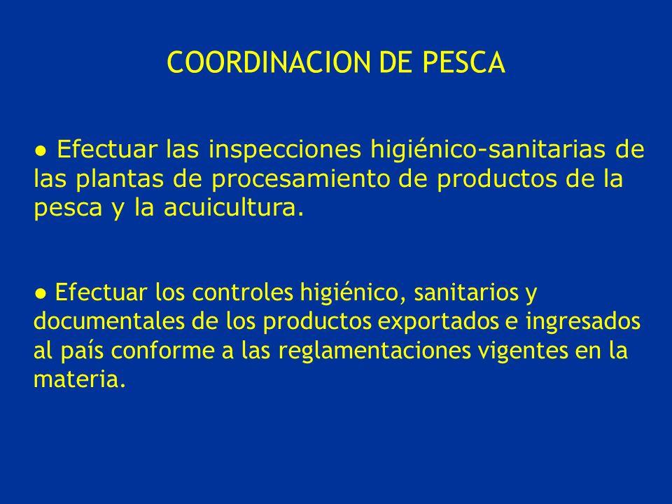 COORDINACION DE PESCA Efectuar los controles higiénico, sanitarios y documentales de los productos exportados e ingresados al país conforme a las regl