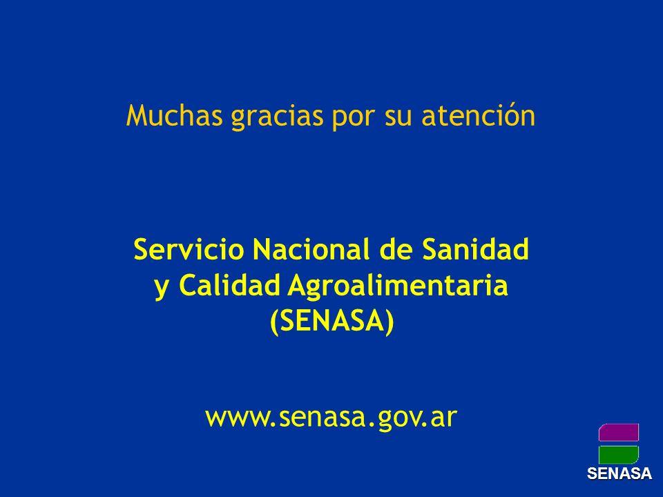 Muchas gracias por su atención Servicio Nacional de Sanidad y Calidad Agroalimentaria (SENASA) www.senasa.gov.ar SENASA