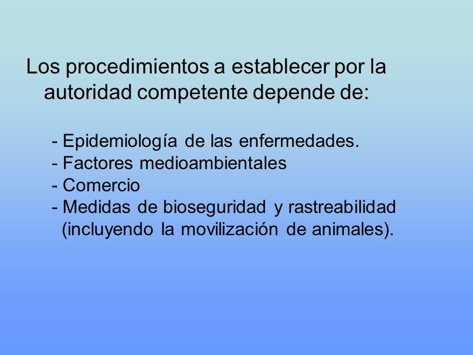 Los procedimientos a establecer por la autoridad competente depende de: - Epidemiología de las enfermedades. - Factores medioambientales - Comercio -