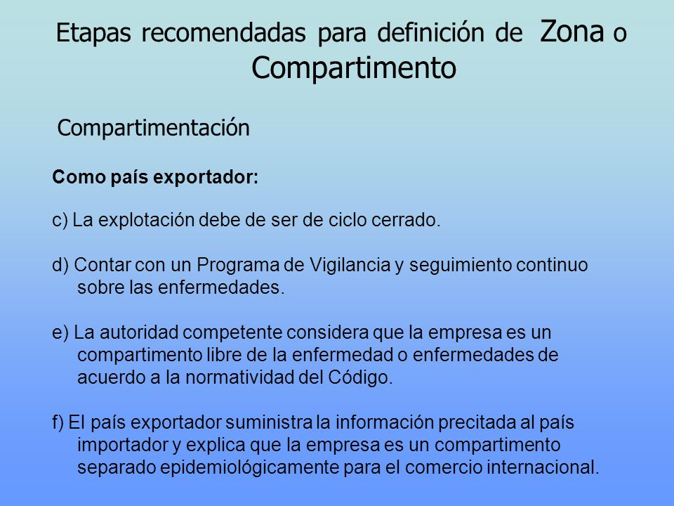Etapas recomendadas para definición de Zona o Compartimento Compartimentación Como país exportador: c) La explotación debe de ser de ciclo cerrado. d)
