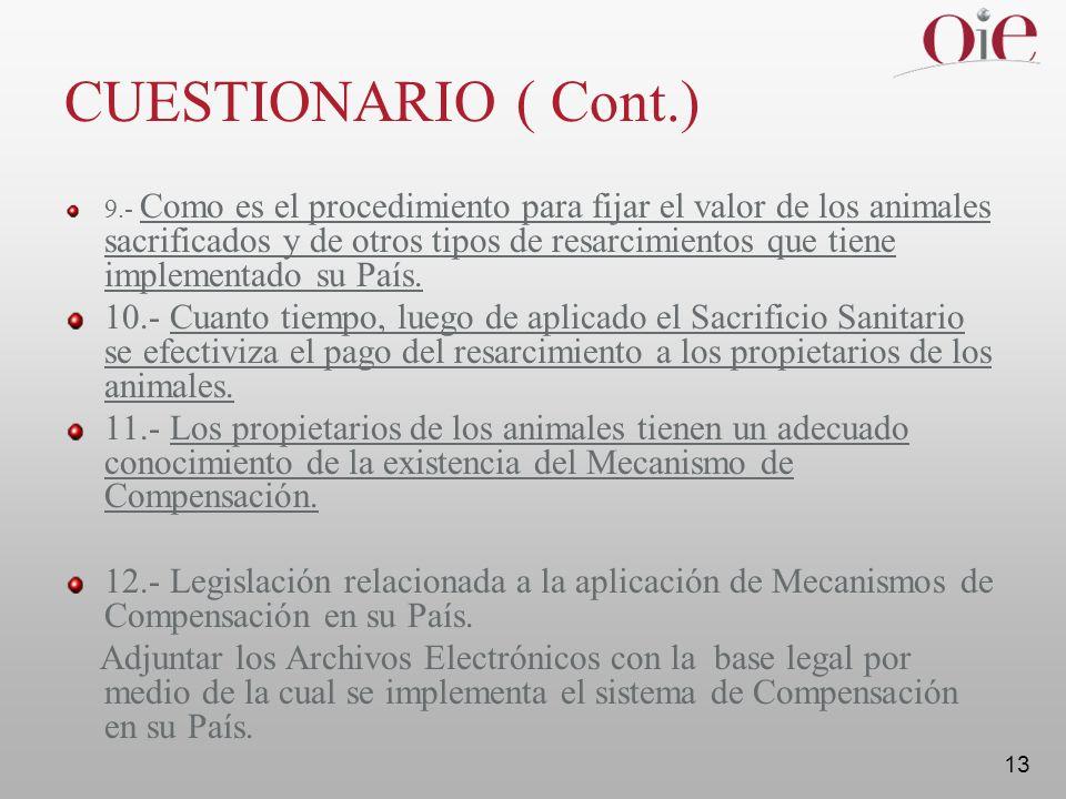 13 CUESTIONARIO ( Cont.) 9.- Como es el procedimiento para fijar el valor de los animales sacrificados y de otros tipos de resarcimientos que tiene implementado su País.