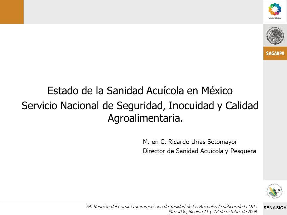 SENASICA 3ª. Reunión del Comité Interamericano de Sanidad de los Animales Acuáticos de la OIE. Mazatlán, Sinaloa 11 y 12 de octubre de 2008 Estado de
