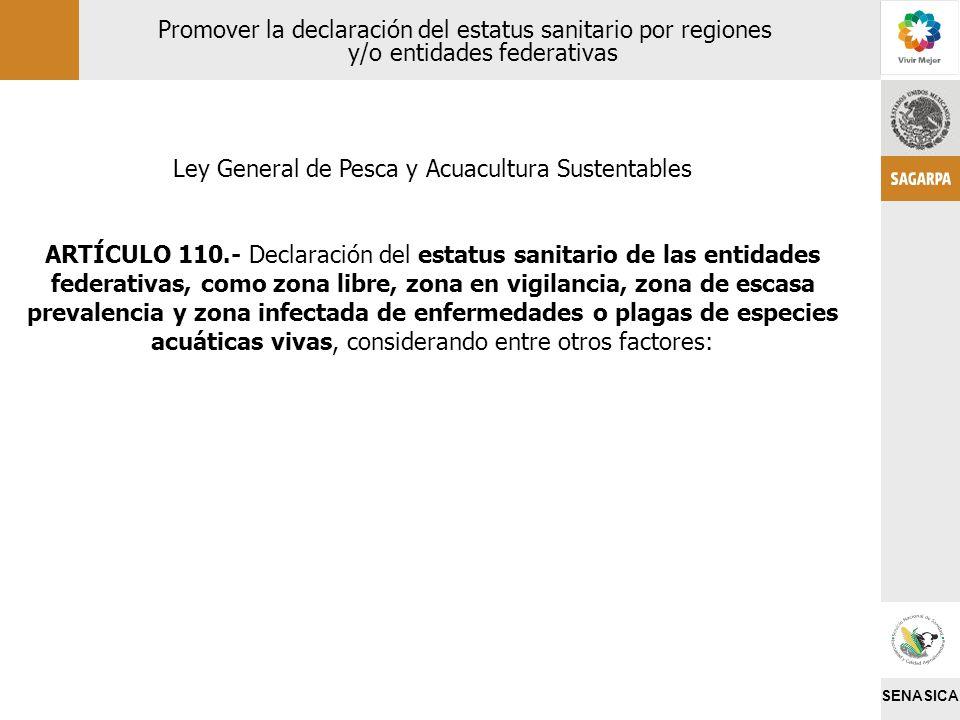 SENASICA Promover la declaración del estatus sanitario por regiones y/o entidades federativas Ley General de Pesca y Acuacultura Sustentables ARTÍCULO