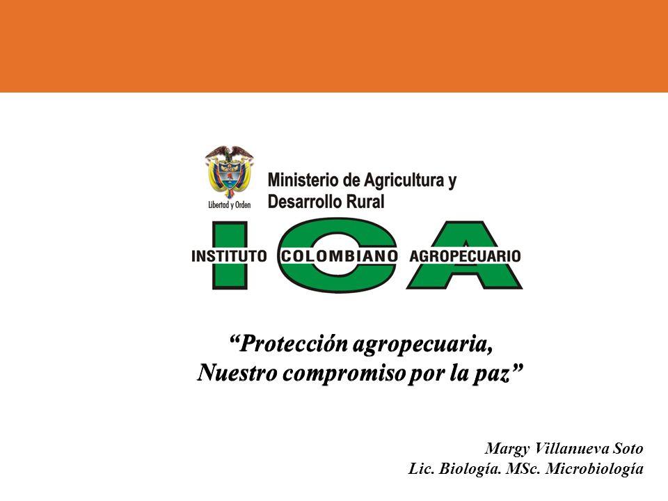 . Margy Villanueva Soto Lic. Biología. MSc. Microbiología Protección agropecuaria, Nuestro compromiso por la paz Protección agropecuaria, Nuestro comp