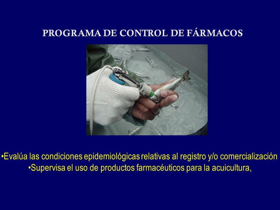 PROGRAMA DE CONTROL DE FÁRMACOS Evalúa las condiciones epidemiológicas relativas al registro y/o comercialización Supervisa el uso de productos farmacéuticos para la acuicultura,