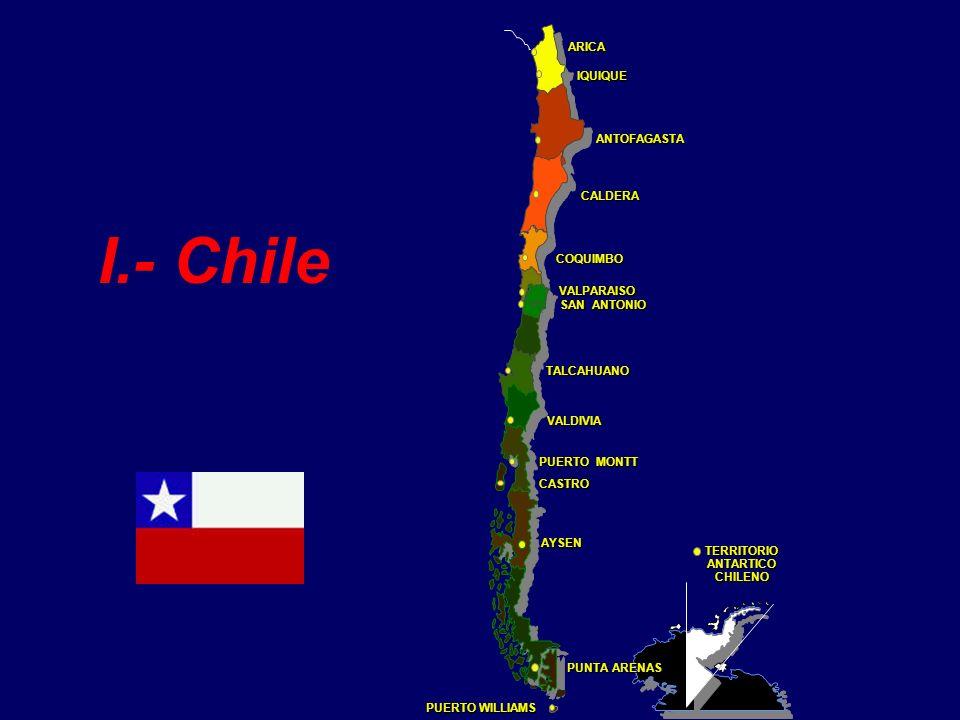 TERRITORIOANTARTICOCHILENO PUERTO MONTT TALCAHUANO SAN ANTONIO VALPARAISO COQUIMBO CALDERA ANTOFAGASTA IQUIQUE ARICA AYSEN CASTRO VALDIVIA PUNTA ARENAS PUERTO WILLIAMS I.- Chile