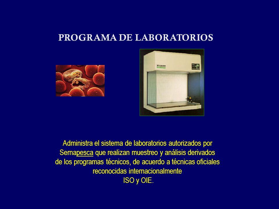 PROGRAMA DE LABORATORIOS Administra el sistema de laboratorios autorizados por Sernapesca que realizan muestreo y análisis derivados de los programas técnicos, de acuerdo a técnicas oficiales reconocidas internacionalmente ISO y OIE.