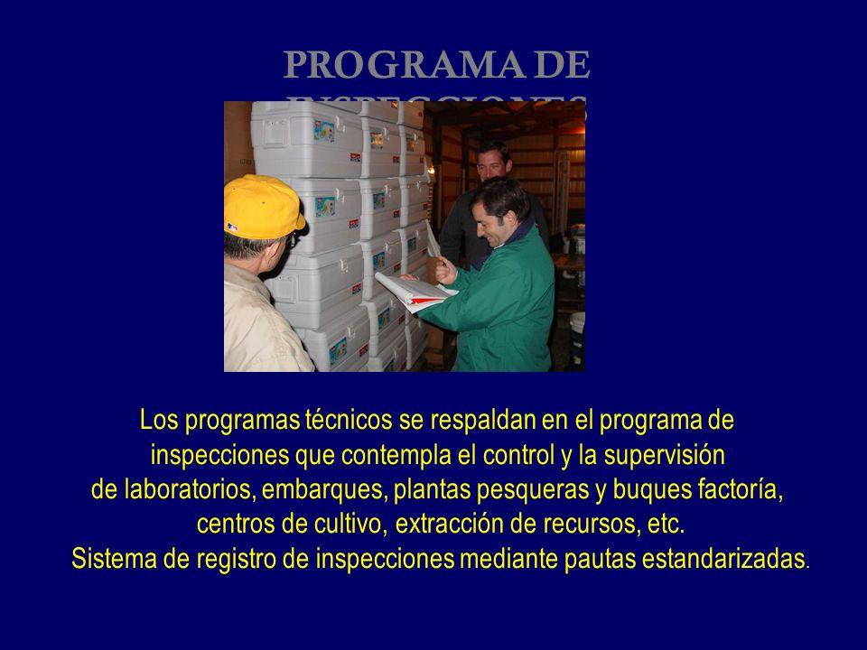 PROGRAMA DE INSPECCIONES Los programas técnicos se respaldan en el programa de inspecciones que contempla el control y la supervisión de laboratorios, embarques, plantas pesqueras y buques factoría, centros de cultivo, extracción de recursos, etc.