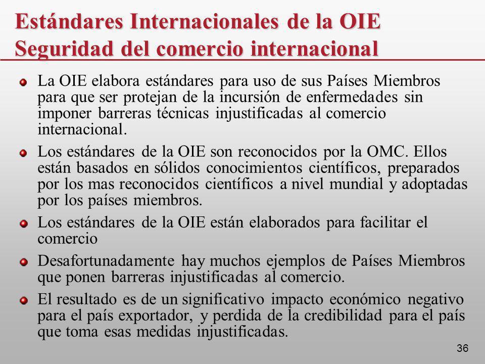 36 Estándares Internacionales de la OIE Seguridad del comercio internacional La OIE elabora estándares para uso de sus Países Miembros para que ser pr