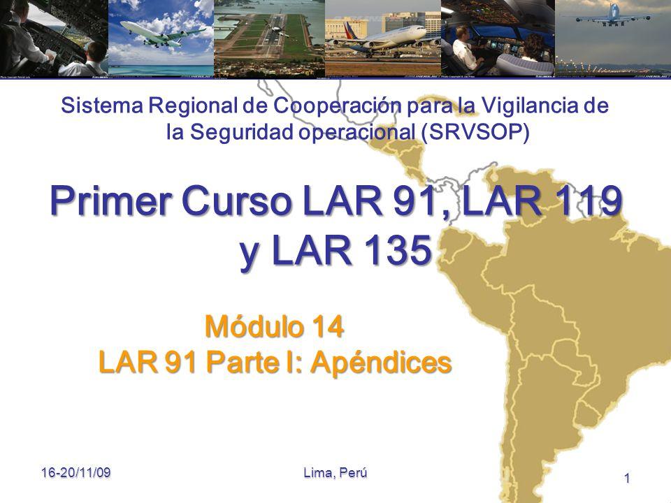 Sistema Regional de Cooperación para la Vigilancia de la Seguridad operacional (SRVSOP) Lima, Perú 16-20/11/09 1 Módulo 14 LAR 91 Parte I: Apéndices P