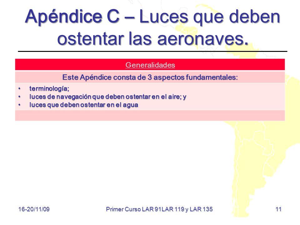 11 16-20/11/09 Apéndice C – Luces que deben ostentar las aeronaves. Generalidades Este Apéndice consta de 3 aspectos fundamentales: terminología; term