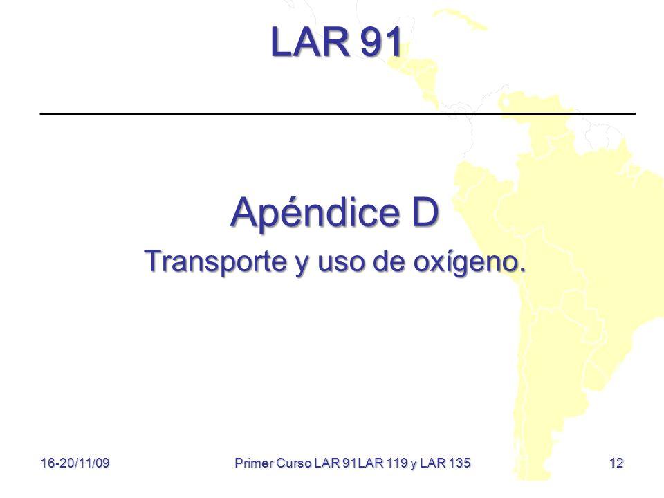 12 LAR 91 Apéndice D Transporte y uso de oxígeno. 16-20/11/09 Primer Curso LAR 91LAR 119 y LAR 135