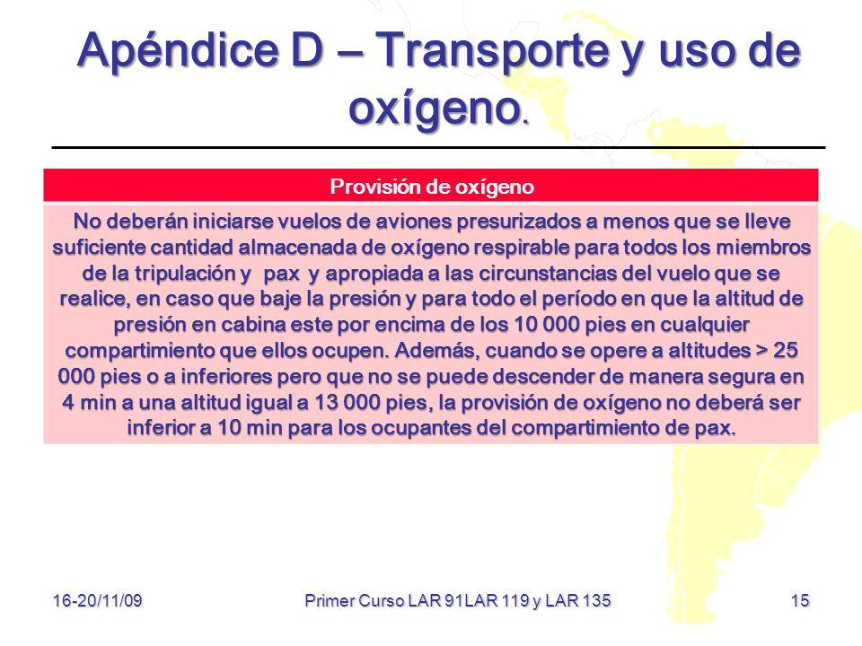 15 16-20/11/09 Apéndice D – Transporte y uso de oxígeno. Provisión de oxígeno No deberán iniciarse vuelos de aviones presurizados a menos que se lleve