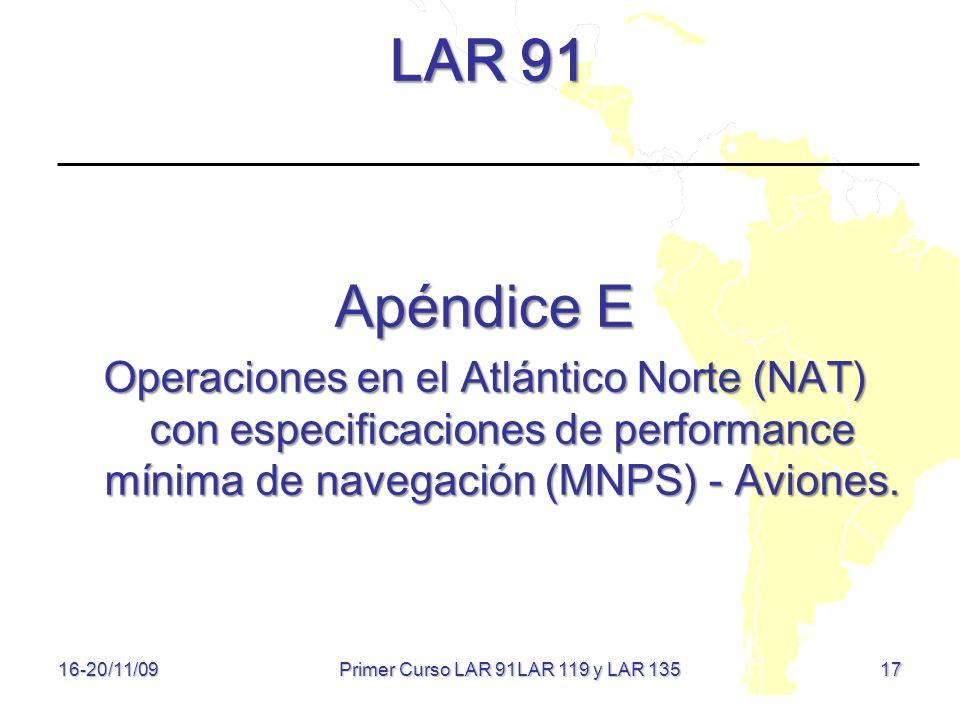 17 LAR 91 Apéndice E Operaciones en el Atlántico Norte (NAT) con especificaciones de performance mínima de navegación (MNPS) - Aviones. 16-20/11/09 Pr