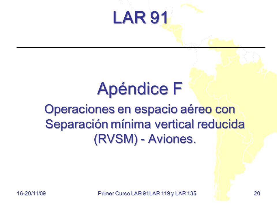 20 LAR 91 Apéndice F Operaciones en espacio aéreo con Separación mínima vertical reducida (RVSM) - Aviones. 16-20/11/09 Primer Curso LAR 91LAR 119 y L