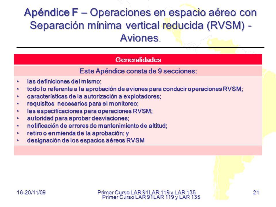 21 16-20/11/09 Apéndice F – Operaciones en espacio aéreo con Separación mínima vertical reducida (RVSM) - Aviones. Generalidades Este Apéndice consta