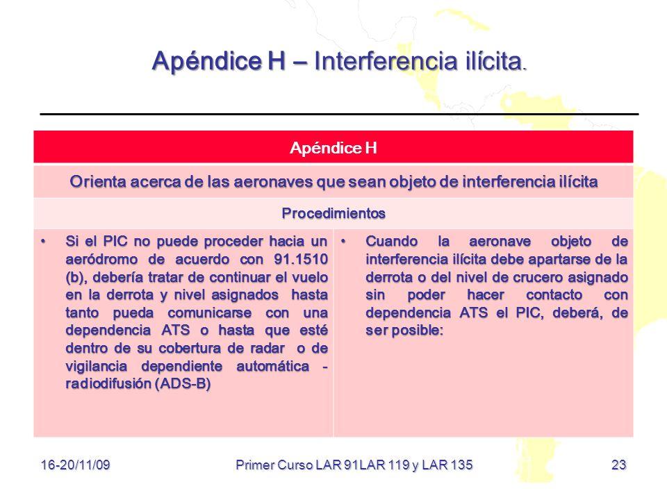 23 16-20/11/09 Apéndice H – Interferencia ilícita. Apéndice H Orienta acerca de las aeronaves que sean objeto de interferencia ilícita Procedimientos