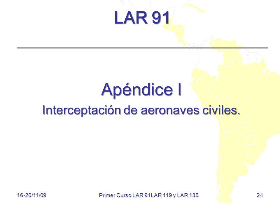 24 LAR 91 Apéndice I Interceptación de aeronaves civiles. 16-20/11/09 Primer Curso LAR 91LAR 119 y LAR 135