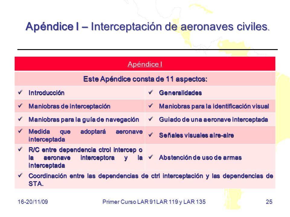 25 16-20/11/09 Apéndice I – Interceptación de aeronaves civiles. Apéndice I Este Apéndice consta de 11 aspectos: Introducción Introducción Generalidad