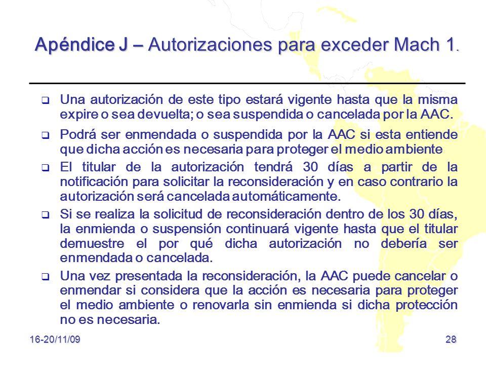 Apéndice J – Autorizaciones para exceder Mach 1. 28 16-20/11/09 Una autorización de este tipo estará vigente hasta que la misma expire o sea devuelta;