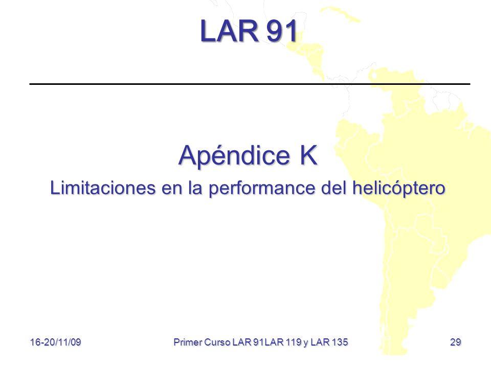 29 LAR 91 Apéndice K Limitaciones en la performance del helicóptero 16-20/11/09 Primer Curso LAR 91LAR 119 y LAR 135