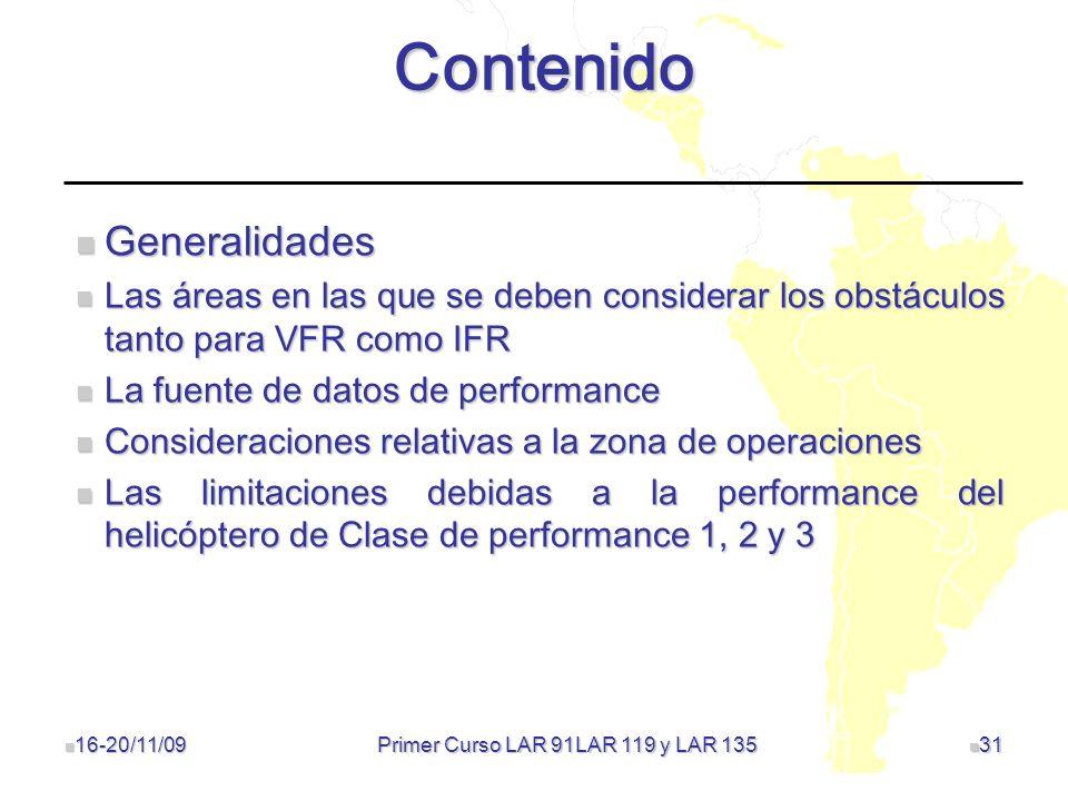 16-20/11/09 16-20/11/09 31 31 Contenido Generalidades Generalidades Las áreas en las que se deben considerar los obstáculos tanto para VFR como IFR La