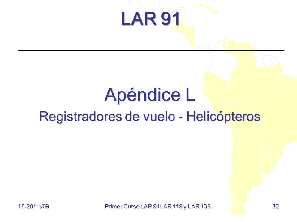 32 LAR 91 Apéndice L Registradores de vuelo - Helicópteros 16-20/11/09 Primer Curso LAR 91LAR 119 y LAR 135
