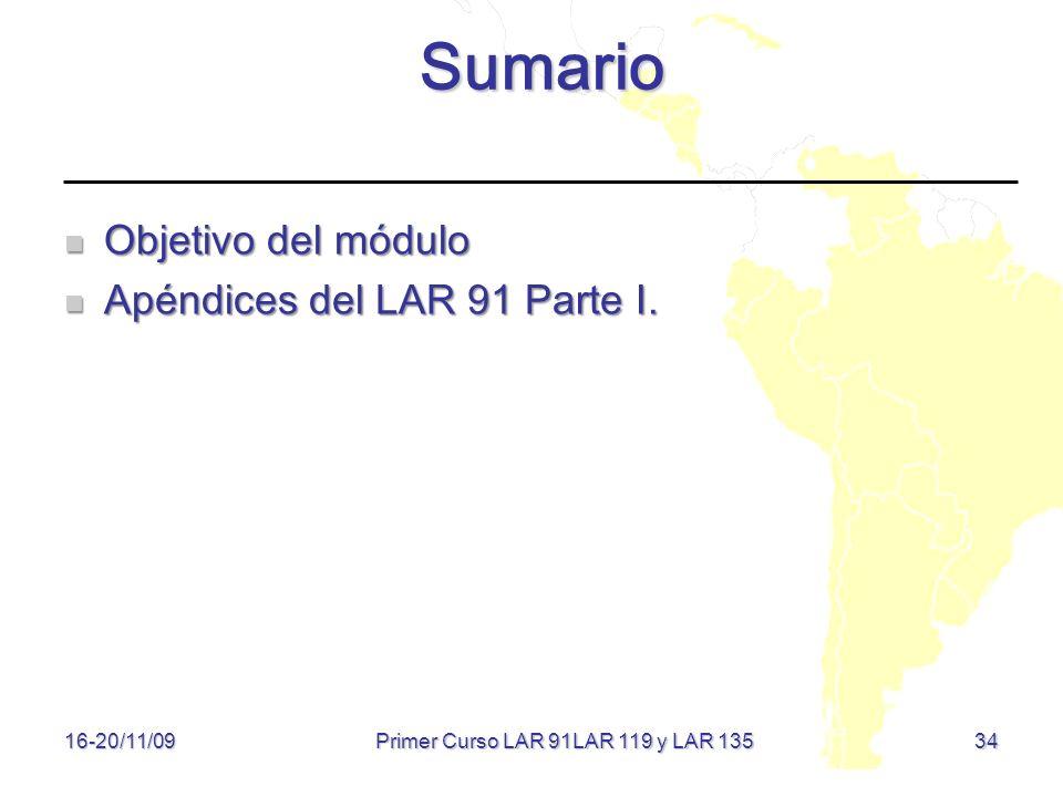 16-20/11/09 34 Sumario Objetivo del módulo Objetivo del módulo Apéndices del LAR 91 Parte I. Apéndices del LAR 91 Parte I. Primer Curso LAR 91LAR 119