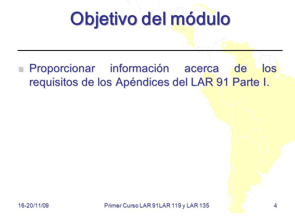 4 Objetivo del módulo Proporcionar información acerca de los requisitos de los Apéndices del LAR 91 Parte I. Proporcionar información acerca de los re