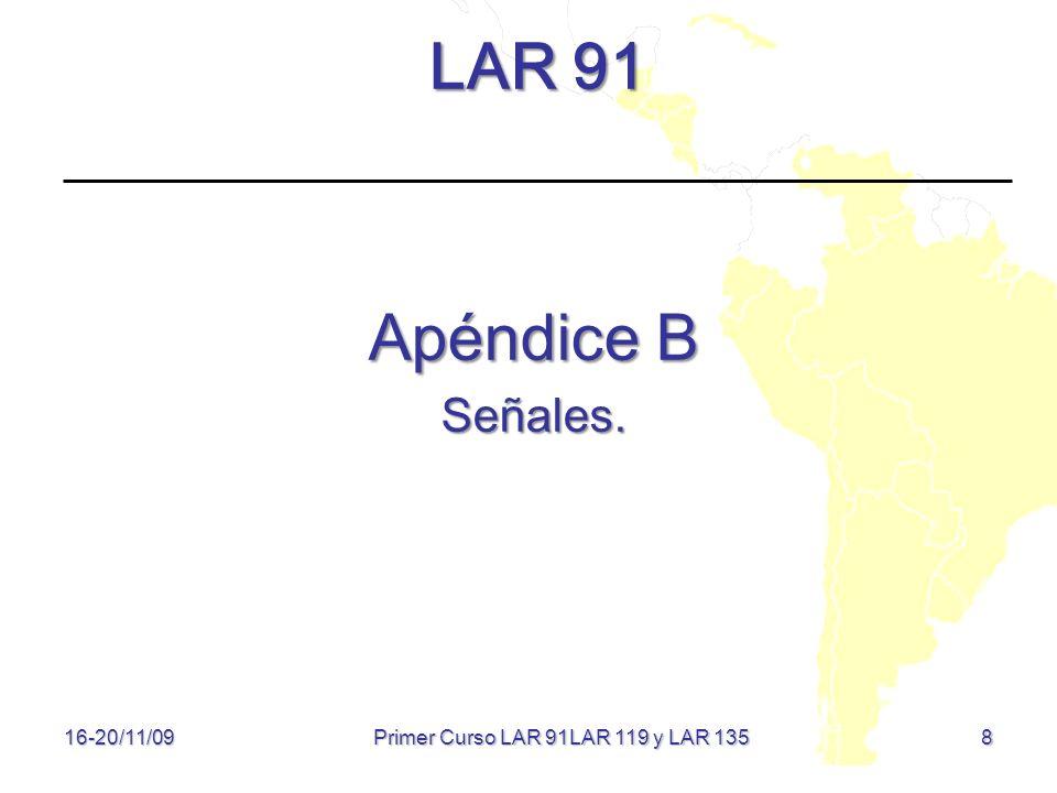 8 LAR 91 Apéndice B Señales. 16-20/11/09 Primer Curso LAR 91LAR 119 y LAR 135