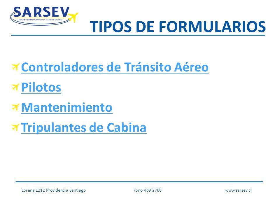 TIPOS DE FORMULARIOS Controladores de Tránsito Aéreo Pilotos Mantenimiento Tripulantes de Cabina Lorena 1212 Providencia SantiagoFono 439 2766 www.sarsev.cl
